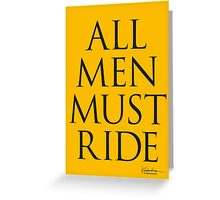 All Men Must Ride Greeting Card
