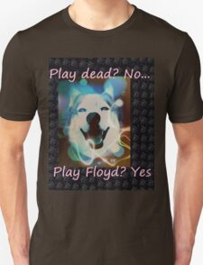 Play dead, no... play Floyd T-Shirt