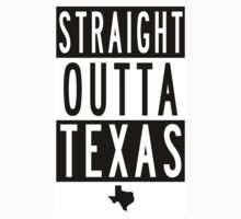 STRAIGHT OUTTA TEXAS by texastea