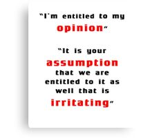 I'm entitled to my opinion Canvas Print