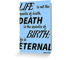 Life is Eternal (black text) Greeting Card