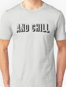 And Chill Unisex T-Shirt