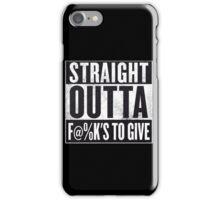 Straight out of fu@ks to give iPhone Case/Skin