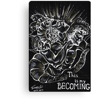 This is my Becoming Canvas Print