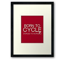 Born To Cycle Framed Print