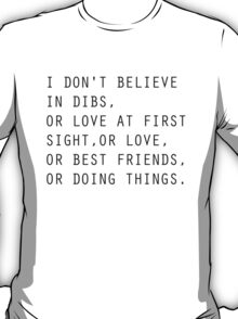 I don't believe in dibs. T-Shirt