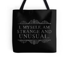 I, myself, am strange and unusual. Tote Bag