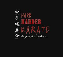 Hard. Harder. Karate Kyokushin ( black t-shirt & hoodie) Unisex T-Shirt