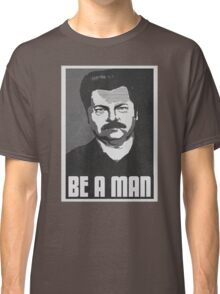 Be A Man- Black/White  Classic T-Shirt