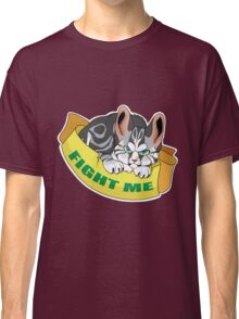 Cat - Fight me Classic T-Shirt