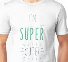 I'm super cute! Unisex T-Shirt