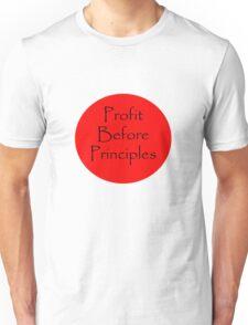 Profit Before Principles Unisex T-Shirt