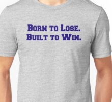 Born to Lose. Built to Win. Unisex T-Shirt