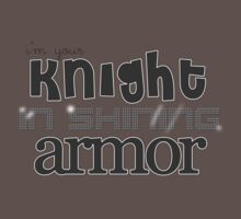 Knight In Shining Armor Text. by Robyn Hoddell