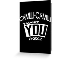 Camilli-Camilli Taught You Well V2 Greeting Card