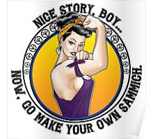 Nice Story, Boy... Go make your own sammich - Rosie Riveter Style Graphic Poster