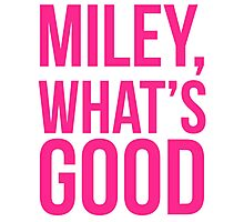 Miley What's Good?  Photographic Print