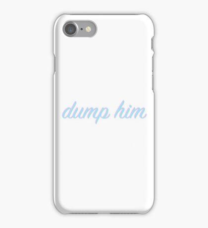 dump him iPhone Case/Skin