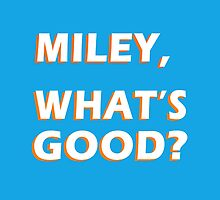 Miley, what's good? by allisvnargent