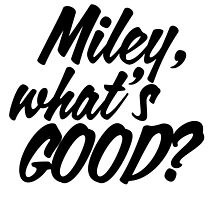 Miley What's Good? - Script by Anna Wilson