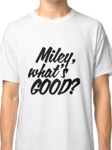 Miley What's Good? - Script Classic T-Shirt