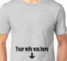 Your wife is a naughty girl Unisex T-Shirt