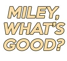 Miley, What's Good? by fitzsimmonns