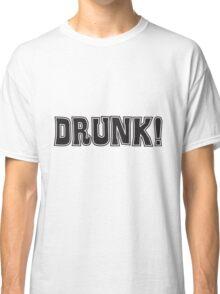 DRUNK! Classic T-Shirt