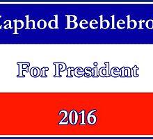 Zaphod Beeblebrox For President by Jon Barton