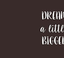 Dream a little bigger by mariannamonstaa