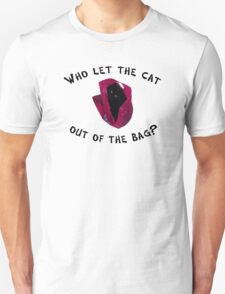 Who let the cat out... T-Shirt