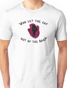 Who let the cat out... Unisex T-Shirt