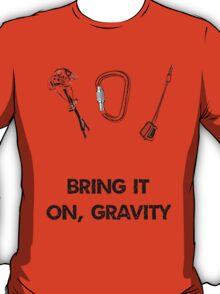 Gravity is thy enemy T-Shirt