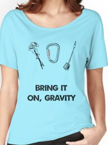 Gravity is thy enemy Women's Relaxed Fit T-Shirt