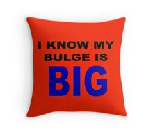 I know my bulge is big Throw Pillow