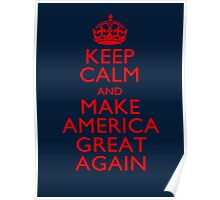 Keep Calm and Make America Great Again Poster