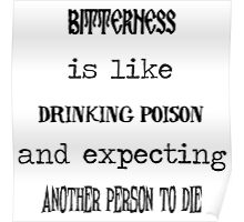 Bitterness is like Drinking Poison and Expecting Another Person to Die Poster