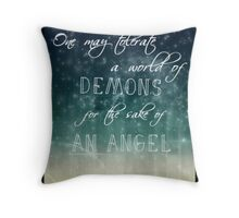 one may tolerate a world of demons for the sake of an angel Throw Pillow