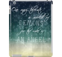 one may tolerate a world of demons for the sake of an angel iPad Case/Skin