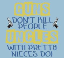 Guns Don't Kill People Uncles With Pretty Nieces Do by NafiShirt45