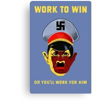 Work To Win Or You'll Work For Him - WW2 Canvas Print