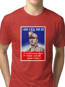 I Have A Real War Job -- WWII Tri-blend T-Shirt