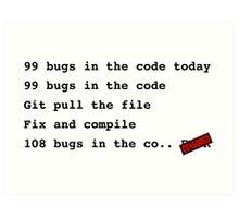 99 bugs in the code..  Art Print