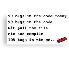 99 bugs in the code..  Metal Print