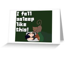 I fell asleep like this! Greeting Card