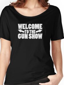 Welcome to the Gun Show Women's Relaxed Fit T-Shirt