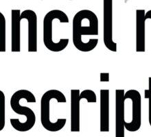 Cancel My Subscription Sticker