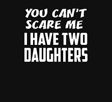You Can't Scare Me Have Two Daughters Fathers Day Gift Unisex T-Shirt