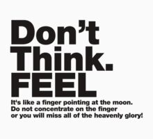 Don't Think. FEEL by truetoform