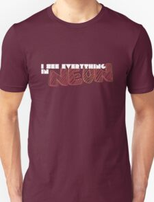 I see everything in NEON. T-Shirt